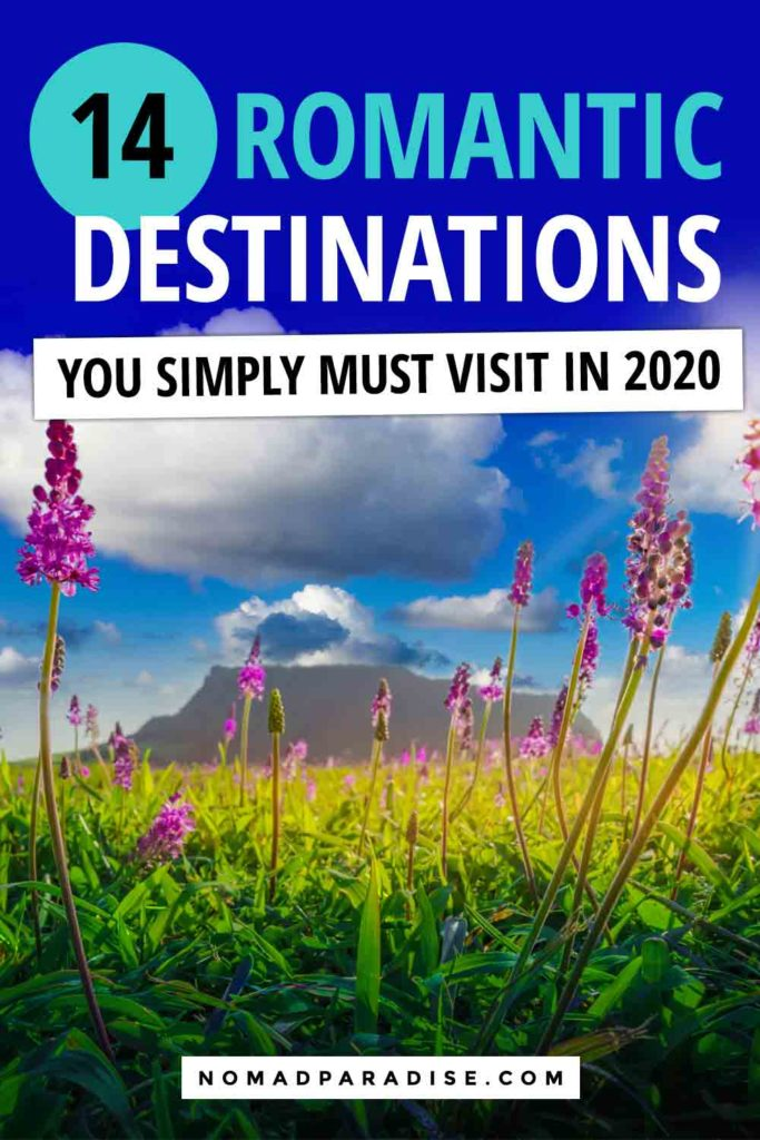 Romantic Destinations to Visit in 2020 - Nomad Paradise