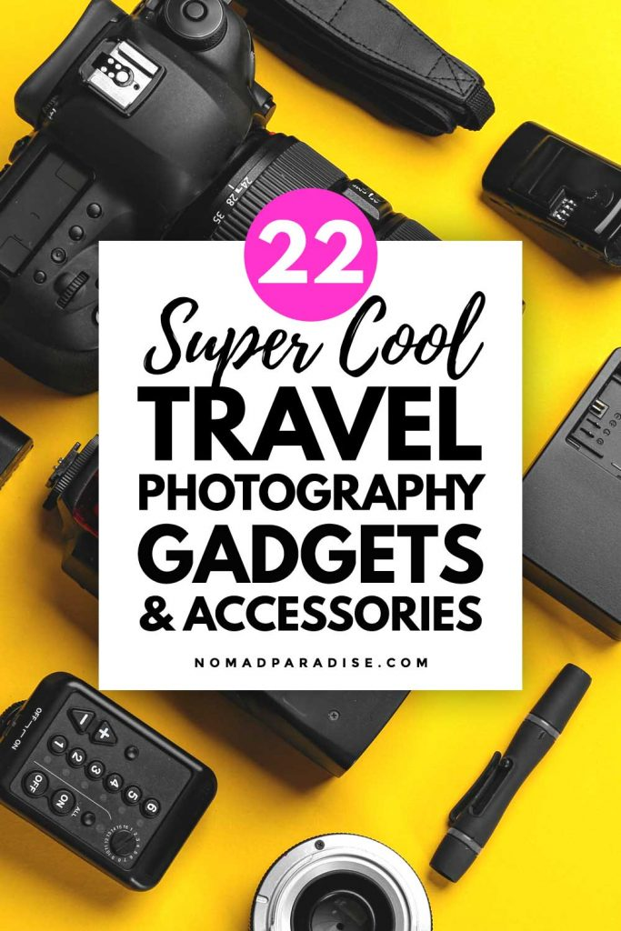 22 Super Cool Travel Photography Gadgets & Accessories - Nomad Paradise