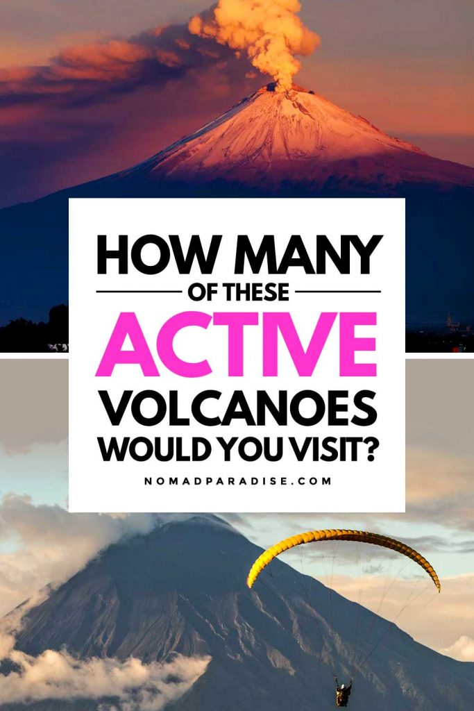 How many of these active volcanoes would you visit?