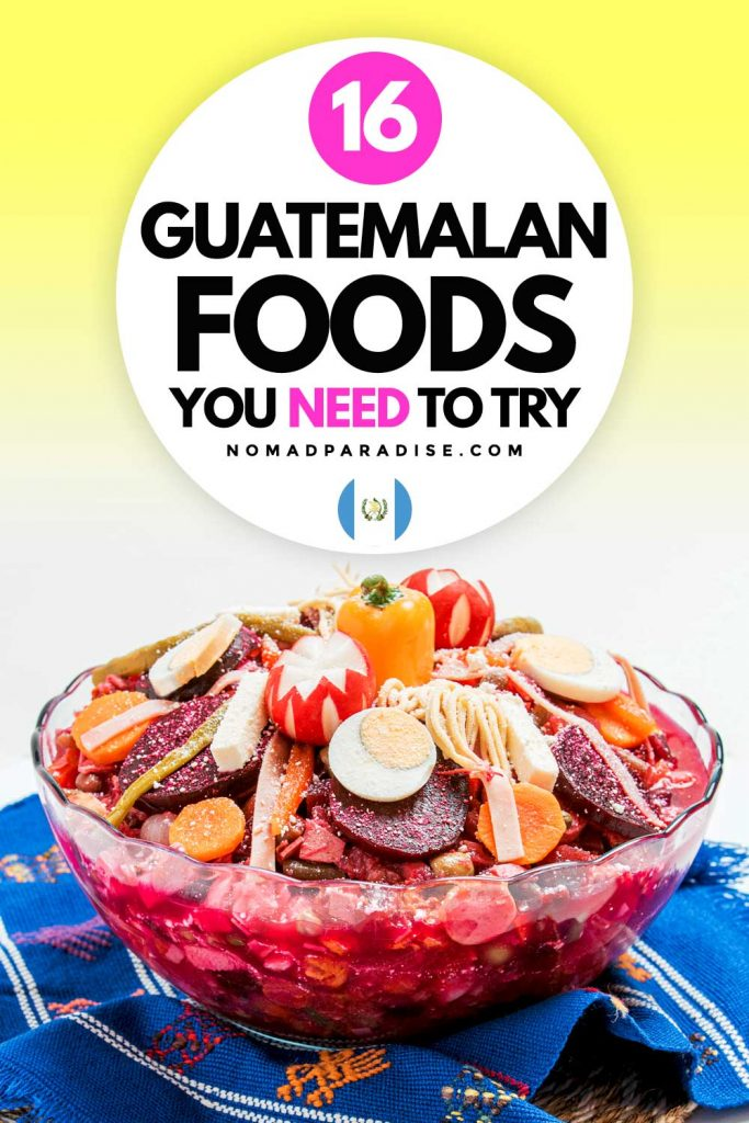16 Guatemalan Foods You Need to Try